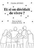 Clotilde Afonso - Et si on décidait de vivre ? - Face au deuil : choisir de vivre.