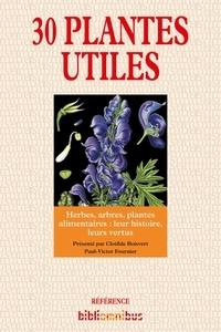 Clotilde Boisvert et Paul-Victor FOURNIER - 30 plantes utiles - Herbes, arbres, plantes alimentaires : leur histoire, leurs vertus.