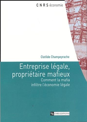 Clotilde Champeyrache - Entreprise légale, propriétaire mafieux - Comment la mafia infiltre l'économie légale.