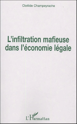 Clotilde Champeyrache - L'infiltration mafieuse dans l'économie légale.