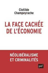 Clotilde Champeyrache - La face cachée de l'économie - Néolibéralisme et criminalités.