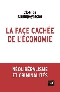 Livres de téléchargement gratuits La face cachée de l'économie  - Néolibéralisme et criminalités (French Edition) 9782130815334 par Clotilde Champeyrache