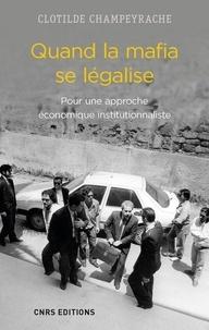 Clotilde Champeyrache - Quand la mafia se légalise.