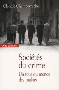 Clotilde Champeyrache - Sociétés du crime - Un tour du monde des mafias.