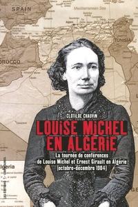 Louise Michel en Algérie- La tournée de conférences de Louise Michel et Ernest Girault en Algérie (octobre-décembre 1904) - Clotilde Chauvin |