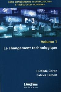 Clotilde Coron et Patrick Gilbert - Le changement technologique - Tome 1.