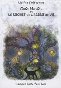 Clotilde d' Albepierre - Gros matou et le secret de l'arbre de vie.