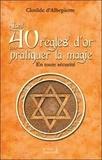 Clotilde d' Albepierre - Les 40 règles d'or pour pratiquer la magie - En toute sécurité.