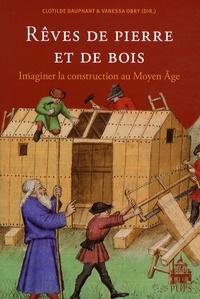 Rêves de pierre et de bois - Imaginer la construction au Moyen Age.pdf