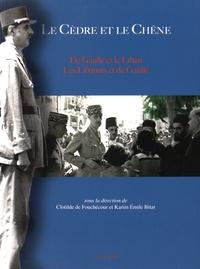 Clotilde de Fouchécour et Karim Emile Bitar - Le cèdre et le chêne - De Gaulle et le Liban, les Libanais et de Gaulle.