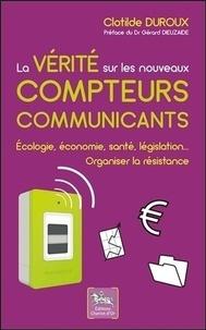 La vérité sur les nouveaux compteurs communicants - Ecologie, économie, santé, législation... Organiser la résistance.pdf