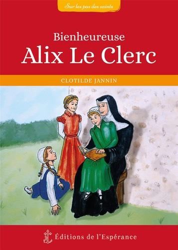 Clotilde Jannin et Claire Cuchet - Bienheureuse Alix Le Clerc.