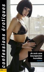 Clotilde - CONFES EROTIQUE  : Je suis une bourgeoise humiliée.