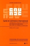 Clotilde Jourdain-Fortier - Travaux du centre de recherche sur le droit des marchés et des investissements inter Tome 26 : Santé et commece international - Contribution à l'étude de la protection des valeurs non marchandes par le droit du commerce international.