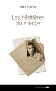 Clotilde Latrobe - Les héritières du silence.
