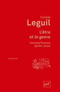 Clotilde Leguil - L'être et le genre - Homme/Femme après Lacan.