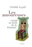 Clotilde Leguil - Les amoureuses - Voyage au bout de la féminité.
