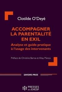 Clotilde O'Deyé - Accompagner la parentalité en exil - Analyse et guide pratique pour les intervenants.