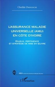 Clotilde Ohouochi - L'assurance maladie universelle (AMU) en Côte d'Ivoire - Enjeux, pertinence et stratégie de mise en oeuvre.