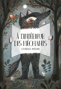 Clotilde Perrin - A l'intérieur des méchants - 3 à 6 ans.