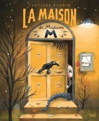 Clotilde Perrin - La maison de Madame M.