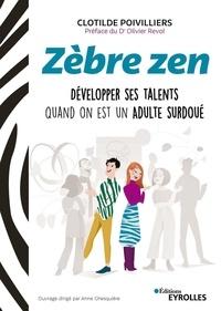 Zèbre zen- Développer ses talents quand on est un adulte surdoué - Clotilde Poivilliers |