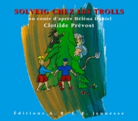 Clotilde Prevost et Héléna Dubiel - Solveig chez les trolls.