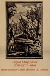 Clotilde Thouret et Lise Wajeman - Corps et Interprétation (XVIe-XVIIIe siècles).
