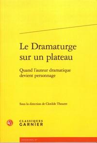 Clotilde Thouret - Le dramaturge sur un plateau - Quand l'auteur dramatique devient personnage.