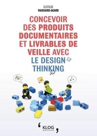 Clotilde Vaissaire-Agard - Concevoir des produits documentaires et livrables de veille avec le design thinking.