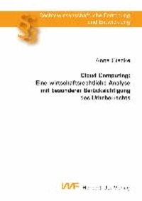 Cloud Computing: Eine wirtschaftsrechtliche Analyse mit besonderer Berücksichtigung des Urheberrechts.