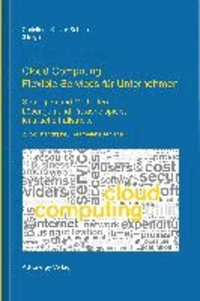 Cloud Computing: Flexible Services für Unternehmen - Strategien und Methoden, Lösungen und Praxisbeispiele, juristische Fallstricke.