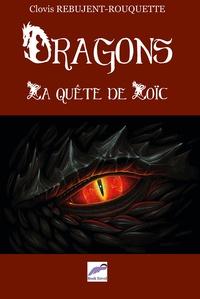 Clovis Rebujent-Rouquette - Dragons - La quête de Loïc.