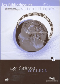 C.L.P.C.F. - Les cahiers du C.L.P.C.F. N° 5 : Les bibliothèques scientifiques.
