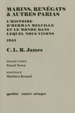CLR James - Marins, renégats & autres parias - L'histoire d'Herman Melville et le monde dans lequel nous vivons.