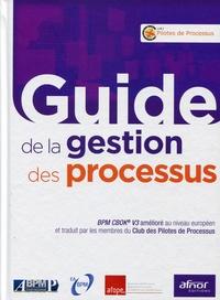 Guide de la gestion des processus- BPM CBOK V3 amélioré au niveau européen et traduit par les membres du Club des Pilotes de Processus -  Club des Pilotes de Processus |