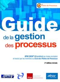 Club des Pilotes de Processus - Guide de la gestion des processus - BPM CBOK V3 amélioré au niveau européen et traduit par les membres du Club des Pilotes de Processus.