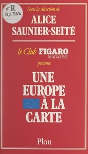 Club Figaro-Magazine (Paris) et Alice Saunier-Seïté - Une Europe à la carte.