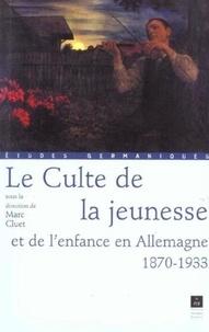Marc Cluet et  CLUET - Le Culte de la jeunesse et de l'enfance en Allemagne 1870-1933.