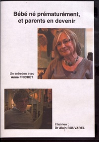 Anne Frichet et Alain Bouvarel - Bébé né prématurement et parents en devenir. 1 DVD
