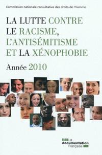 CNCDH - La lutte contre le racisme, l'antisémitisme et la xénophobie. Année 2010.