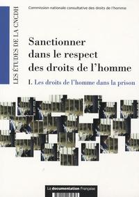 CNCDH - Sanctionner dans le respect des droits de l'homme - Tome 1, Les droits de l'homme dans la prison.