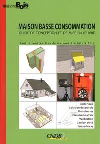 CNDB - Maison Basse Consommation - Guide de conception et de mise en oeuvre.