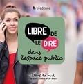 CNEF - Libre de le dire dans l'espace public - Dans la rue, les lieux publics et en public.