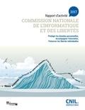 CNIL - Commission nationale de l'informatique et des libertés - Rapport d'activité 2017. Protéger les données personnelles, accompagner l'innovation, présever les libertés individuelles.