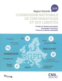 CNIL - Rapport d'activité 2018 Commission nationale de l'informatique et des libertés - Protéger les données personnelles,  accompagner l'innovation, préserver les libertés individuelles.