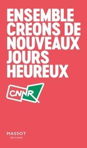 CNNR - Ensemble créons de nouveaux jours heureux.