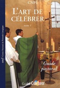 CNPL - L'art de célébrer - Tome 1, Guide pastoral.