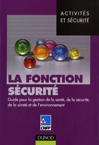 CNPP - La fonction sécurité - Guide pour la gestion de la santé, de la sécurité, de la sûreté et de l'environnement.