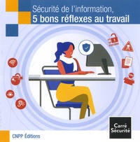 CNPP - Sécurité de l'information, 5 bons réflexes au travail.